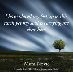 Inspirational quotes by Mimi Novic inspirational quotes quotes heart soul healing poetry motivational quotes love happiness hope spiritual quotes The Silence Between the Sighs by Mimi Novic Quotes Quotes, Best Quotes, Love Quotes, Motivational Quotes, Inspirational Quotes, Happiness, Soul Healing, Spiritual Quotes, Poetry