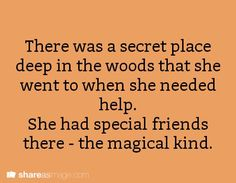There was a secret place deep in the woods that she went to when she needed help. She had special friends there—the magical kind.