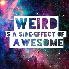 Weird is a side-effect of awesome