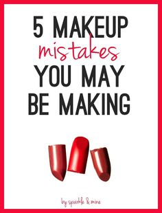 Sparkle & Mine: 5 Makeup Mistakes You May Be Making