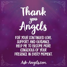 Thank you angels for your continued love, support and guidance. Help me to become more conscious of your presence in every moment.