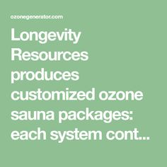 Longevity Resources produces customized ozone sauna packages: each system contains a Hyperthermic Chamber Steam Ozone Sauna Cabinet, an EXT Ozone Generator, and a pure oxygen source. Sauna Heater, Ozone Generator, Packaging, Cabinet, Clothes Stand, Closet, Wrapping, Cupboard, Vanity Cabinet