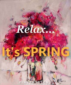 Relax... It's the first day of Spring! View some amazing colourful art to brighten up your day.
