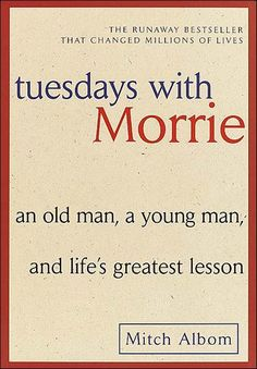 ☑ Read it. I thought it was great.   Tuesdays with Morrie