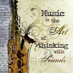 Music is the Art of thinking with Sounds: