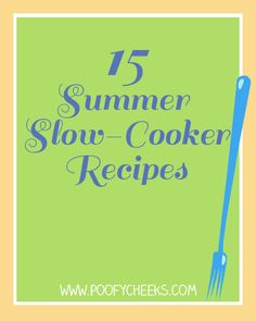 Summer slow cooker recipes... Perfect for those fun in the sun days!