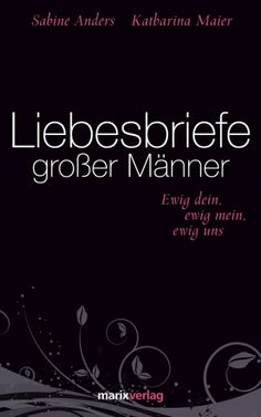 Liebesbriefe großer Männer - Sabine Anders & Katharina Maier