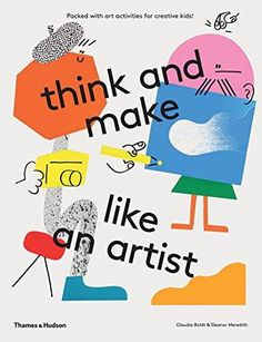 Think And Make Like An Artist - Claudia Boldt & Eleanor Meredith | Best Books