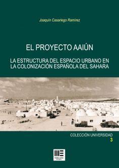 El proyecto Aaiún : la estructura del espacio urbano en la colonización española del Sahara / Joaquín Casariego Ramírez. http://absysnetweb.bbtk.ull.es/cgi-bin/abnetopac01?TITN=510799