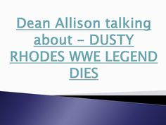 Dean allison talking about   dusty rhodes wwe legend dies -2- by Dean Allison via slideshare