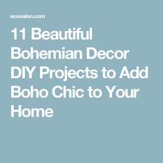 11 Beautiful Bohemian Decor DIY Projects to Add Boho Chic to Your Home