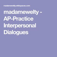 madamewelty - AP-Practice Interpersonal Dialogues Ap French, Conversation
