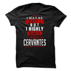 CERVANTES - I May Be Wrong But I highly i am CERVANTES  - #shirt hair #hoodie pattern. LOWEST SHIPPING => https://www.sunfrog.com/LifeStyle/CERVANTES--I-May-Be-Wrong-But-I-highly-i-am-CERVANTES-tw.html?68278