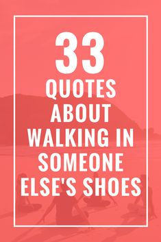 33 Quotes About Walking in Someone Else's Shoes