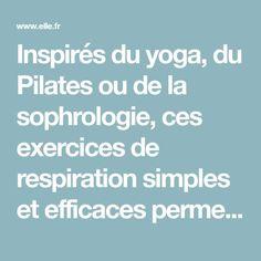Inspirés du yoga, du Pilates ou de la sophrologie, ces exercices de respiration simples et efficaces permettent de se détendre. Mode d'emploi.
