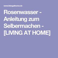 Rosenwasser - Anleitung zum Selbermachen - [LIVING AT HOME]