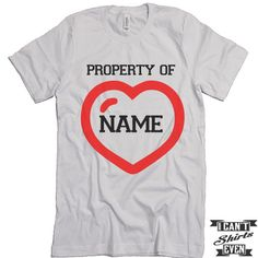 Personalized Valentine's Day T shirt. Property Of Custom Name. Funny Valentines Day Tee.