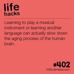 Learning to play a musical instrument or learning another language slows down the aging process of the brain.