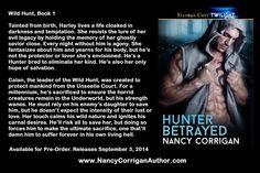Pre-Order: http://www.amazon.com/Hunter-Betrayed-1-Wild-Hunt-ebook/dp/B00L2CCKTY/ref=sr_1_6?s=digital-text&ie=UTF8&qid=1403321369&sr=1-6&keywords=hunter+betrayed  http://www.barnesandnoble.com/w/hunter-betrayed-nancy-corrigan/1119847184?ean=9781419992735