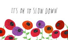 it's ok to slow down_poppies_handlettering