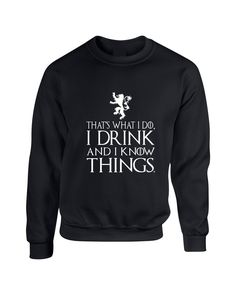 Adult Crewneck That What I Do I Drink And I Know White #gameofthrones #drinking #tyrionlannister #got #crewneck