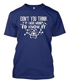 Don't You Think If I Were Wrong I'd Know It Men's T-shirt Tee (Large, NAVY BLUE) - http://geekyshirtsdepot.com/dont-you-think-if-i-were-wrong-id-know-it-mens-t-shirt-tee-large-navy-blue/
