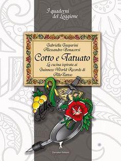 """""""Cotto e Tatuato"""" - La cucina ispirita ai Guinness World Record di Alle Tattoo www.loggione.it"""