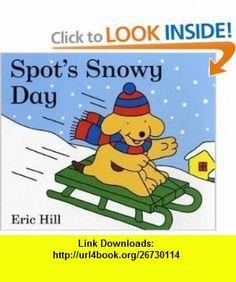 Spots Snowy Day (9780723264156) Eric Hill , ISBN-10: 0723264155  , ISBN-13: 978-0723264156 ,  , tutorials , pdf , ebook , torrent , downloads , rapidshare , filesonic , hotfile , megaupload , fileserve