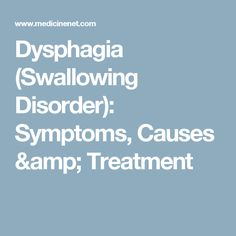 Dysphagia (Swallowing Disorder): Symptoms, Causes & Treatment