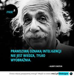 Prawdziwą oznaką inteligencji nie jest wiedza, tylko wyobraźnia. - Albert Einstein Weekend Humor, Some Quotes, Albert Einstein, Poetry Quotes, Good To Know, Wise Words, Wisdom, Thoughts, Motivation