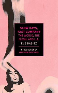 Buy Slow Days, Fast Company: The World, The Flesh, and L. by Eve Babitz, Matthew Specktor and Read this Book on Kobo's Free Apps. Discover Kobo's Vast Collection of Ebooks and Audiobooks Today - Over 4 Million Titles! Get The Guy, Thing 1, Books 2016, 2017 Books, Company News, In The Flesh, Great Books, Reading Lists