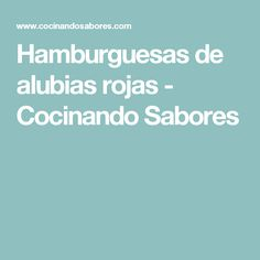 Hamburguesas de alubias rojas - Cocinando Sabores