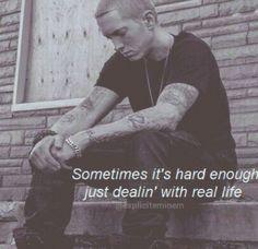 Eminem. I fucking struggle with this shit every single day..