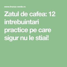Zatul de cafea: 12 intrebuintari practice pe care sigur nu le stiai! Whats Good, How To Get Rid, Alter, Beauty Hacks, Health Fitness, How To Plan, Healthy, Gardening, Tips