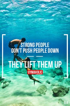 Strong People Don't Push People Down They lift them up. Life is great when you help people around you become better.