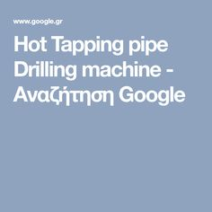 Hot Tapping pipe Drilling machine - Αναζήτηση Google