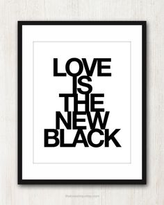 Love Is The New Black Inspiring quote print in by theloveshop