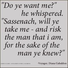 yes yes yes... sorry got carried away.  From Voyager by Herself, Diana Gabaldon