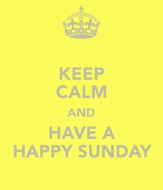 KEEP CALM AND HAVE A HAPPY SUNDAY - KEEP CALM AND CARRY ON Image Generator - brought to you by the Ministry of Information