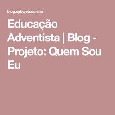 Educação Adventista | Blog - Projeto: Quem Sou Eu