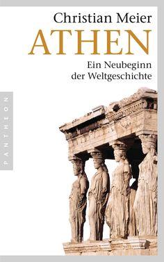 Athen: Ein Neubeginn der Weltgeschichte: Amazon.de: Christian Meier: Bücher