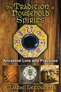 The Tradition of Household Spirits: ancestral lore and practices, by Claude Lecouteux. (Inner Traditions, Examines how the ancient customs of constructing and keeping a house formed a sacred bond between homes and their inhabitants. Witchcraft Books, Wiccan Books, Occult Books, Traditional Witchcraft, Spiritus, Magic Words, Book Of Shadows, Mythology, Household