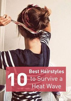 10 Hairstyles to Survive a Heat Wave #Hairstyles