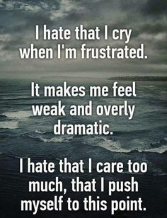 I hate that I cry when I'm frustrated