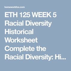 eth 125 week 5 historical report on race An individual member of the racial group, writing a personal letter to a friend who is not a member of that racial group what legislation meant to constrain race within prejudicial boundaries was enacted how did the various groups you researched fight this legislation.