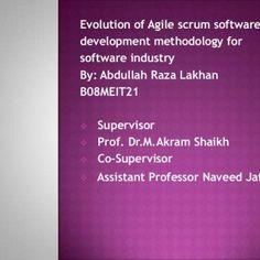 Evolution of Agile scrum softwaredevelopment methodology forsoftware industryBy: Abdullah Raza LakhanB08MEIT21 Supervisor Prof. Dr.M.Akram Shaikh Co-Supe. http://slidehot.com/resources/case-study-on-agile-scrum-methodology-on-shopping-cart.16685/