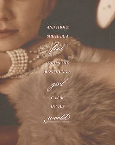 """Favorite Great Gatsby Quote-   """"I hope she'll be a fool—that's the best thing a girl can be in this world, a beautiful little fool."""" - Daisy Buchanan"""