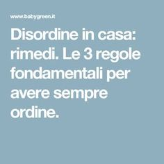 Disordine in casa: rimedi. Le 3 regole fondamentali per avere sempre ordine. Reggio Children, Desperate Housewives, Life Plan, Konmari, Tecno, Natural Cleaning Products, Green Life, Life Organization, Home Hacks