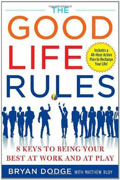 The Good Life Rules: 8 Keys to Being Your Best as Work and at Play by Bryan Dodge. Save 34 Off!. $16.51. Publication: November 24, 2008. Author: Bryan Dodge. 256 pages. Publisher: McGraw-Hill; 1 edition (November 24, 2008)