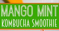 Mango Mint Kombucha Smoothie - Both refreshingly delicious and super healthy! A great start to any day!